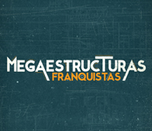 Megaestructuras Franquistas